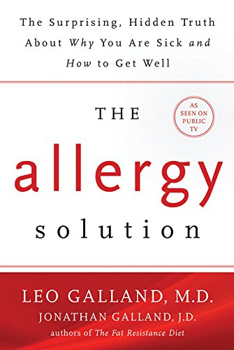 The Allergy Solution: Unlock the Surprising, Hidden Truth about Why You Are Sick and How to Get Well by M.D. Leo Galland, Jonathan Galland J.D.