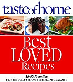 Taste of Home Best Loved Recipes 1,485 Favorites from the World's #1 Food & Entertaining Magazine