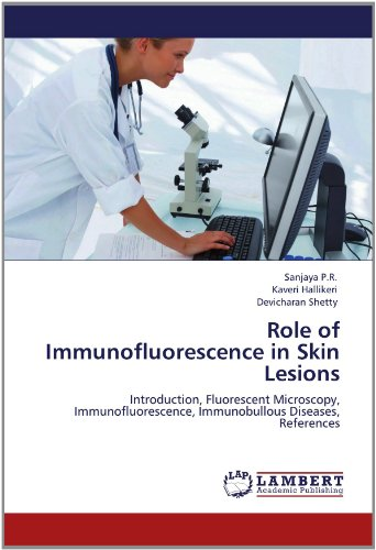 Role Of Immunofluorescence In Skin Lesions: Introduction, Fluorescent Microscopy, Immunofluorescence, Immunobullous Diseases, References