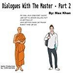 Dialogues with the Master, Part 2 | Max Khan