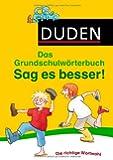 Duden Grundschulwörterbuch - Sag es besser!: Die richtige Wortwahl (Duden - Grundschulwörterbücher)