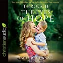 Through the Eyes of Hope: Love More, Worry Less, and See God in the Midst of Your Adversity Audiobook by Lacey Buchanan Narrated by Lacey Buchanan