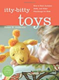 Itty-Bitty Toys: How to Knit Animals, Dolls, and Other Playthings for Kids