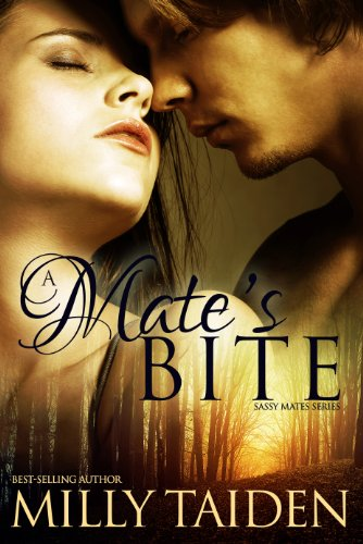 Milly Taiden - A Mate's Bite (BBW Paranormal Shape Shifter Romance): An Alpha male. A bbw sassy mate. Can love be enough? (Sassy Mates Series Book 2)