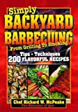 img - for Simply BACKYARD BARBECUING From Grilling to Smoking: Tips, Techniques, 200 Flavorful Recipes by Richard W. McPeake (2009) Paperback book / textbook / text book