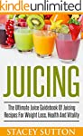 Juicing: The Ultimate Juice Guidebook...