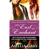 Earl to Enchant: The Rogues' Dynasty ~ Amelia Grey
