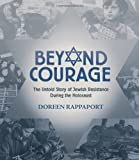 Beyond Courage: The Untold Story of Jewish Resistance During the Holocaust (Booklist Editor's Choice. Books for Youth (Awards)) (0763629766) by Rappaport, Doreen