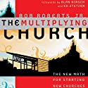 The Multiplying Church: The New Math for Starting New Churches (       UNABRIDGED) by Bob Roberts Jr. Narrated by Don Reed