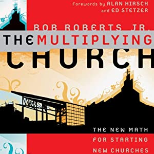 The Multiplying Church: The New Math for Starting New Churches | [Bob Roberts Jr.]