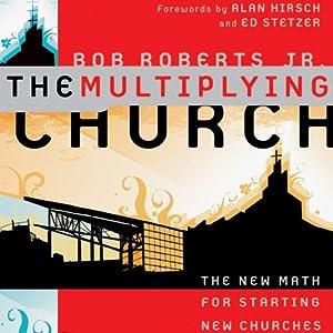 The Multiplying Church: The New Math for Starting New Churches | [Bob Roberts Jr.]