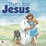That's Just Jesus | Judith Gilson