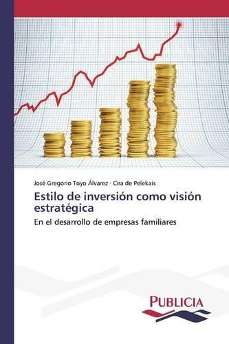 Estilo de inversión como visión estratégica  [Toyo Álvarez José Gregorio - De Pelekais Cira] (Tapa Blanda)
