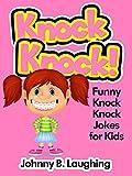Knock Knock Jokes for Kids 3!: 50+ Funny Knock Knock Jokes for Kids (Knock Knock Joke Series!)