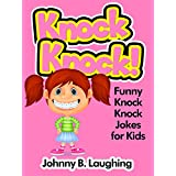 Knock Knock Jokes for Kids!: 50+ Funny Knock Knock Jokes for Kids (Funny and Hilarious Joke Books for Children Book 3) ~ Johnny B. Laughing