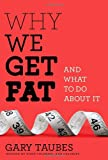Image of Why We Get Fat: And What to Do About It
