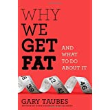 Why We Get Fat: And What to Do About It ~ Gary Taubes