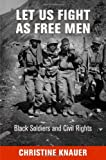 img - for Let Us Fight as Free Men: Black Soldiers and Civil Rights (Politics and Culture in Modern America) book / textbook / text book