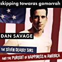 Skipping Towards Gomorrah: The Seven Deadly Sins and the Pursuit of Happiness in America (       UNABRIDGED) by Dan Savage Narrated by Dan Savage