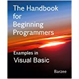 The Handbook for Beginning Programmers with Examples in Visual Basic