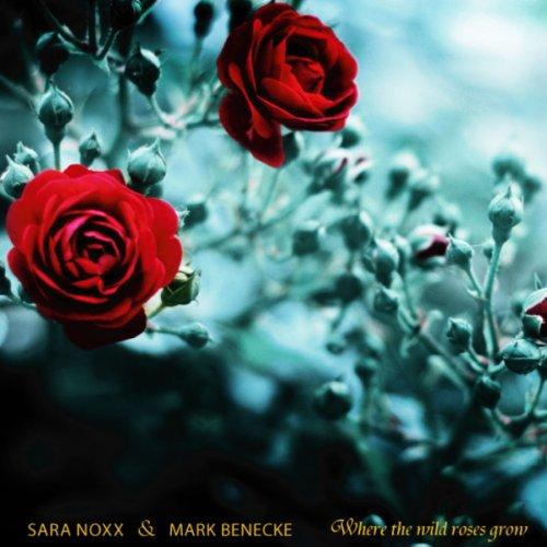 NOXX,SARA/BENECKE,MARK WHERE THE WILD ROSES GROW (GIRL S)