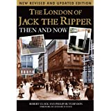 The London of Jack the Ripper: Then and Now 2nd editionby Philip Hutchinson