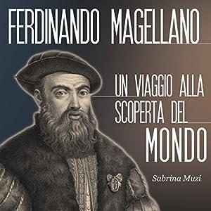 Magellano: Un viaggio alla scoperta del mondo Audiobook