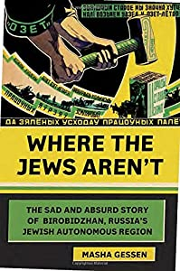 Where the Jews Aren't: The Sad and Absurd Story of Birobidzhan, Russia's Jewish Autonomous Region (Jewish Encounters Series) by Schocken