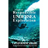 A Guide to Responsible Undersea Exploration ~ Dominic Addario