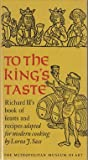 To the King's Taste: Richard II's Book of Feasts and Recipes Adapted for Modern Cooking (0870991337) by Lorna J. Sass