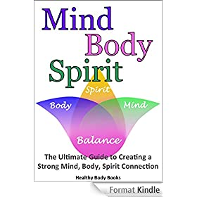 Mind, Body, Spirit: The Ultimate Guide to Creating a Strong Mind, Body, Spirit Connection! (Self Help, Mind Body Soul) (English Edition)