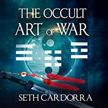 The Occult Art of War | Livre audio Auteur(s) : Seth Cardorra Narrateur(s) : John Alan Martinson Jr.