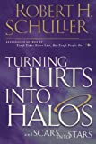 Turning Hurts Into Halos (0785268197) by Schuller, Robert H.