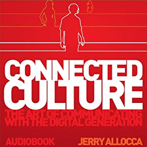 Connected Culture: The Art of Communicating with the Digital Generation. | [Jerry Allocca]