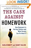 The Case Against Homework: How Homework Is Hurting Children and What Parents Can Do About It