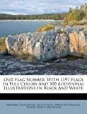 Our Flag Number: With 1197 Flags In Full Colors And 300 Additional Illustrations In Black And White