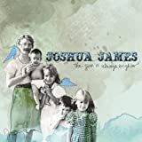 Joshua James - The Sun Is Always Brighter