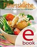 Fitnessküche: Unsere 100 besten Rezepte in einem Kochbuch