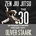 Zen Jiu Jitsu: The 30 Day Program to Improve Your Jiu Jitsu Game 1000% (Volume 1) (       UNABRIDGED) by Mr. Oliver Staark Narrated by Kirk Hanley