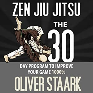 Zen Jiu Jitsu: The 30 Day Program to Improve Your Jiu Jitsu Game 1000% (Volume 1) | [Mr. Oliver Staark]