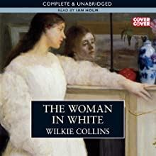 The Woman in White (       UNABRIDGED) by Wilkie Collins Narrated by Ian Holm