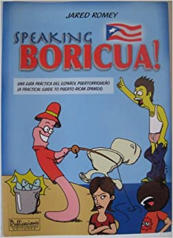 Speaking Boricua: A Practical Guide to Puerto Rican Spanish (Spanish