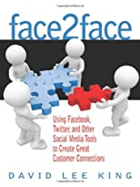 Face2Face: Using Facebook, Twitter, and Other Social Media Tools to Create Great Customer Connections