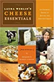 img - for Laura Werlins Cheese Essentials: An Insider's Guide to Buying and Serving Cheese (with 50 Recipes) book / textbook / text book