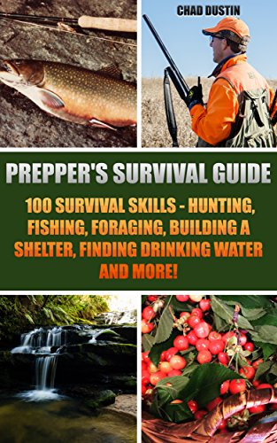 preppers-survival-guide-100-survival-skills-hunting-fishing-foraging-building-a-shelter-finding-drin