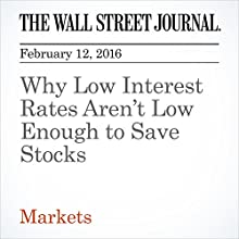 Why Low Interest Rates Aren't Low Enough to Save Stocks Other by Justin Lahart Narrated by Alexander Quincy