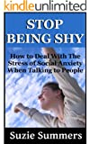 How To Stop Being Shy: Overcome Your Shyness, Social Anxiety, and Depression (Social Anxiety and Depression Books)