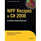 WPF Recipes in C# 2008: A Problem-Solution Approach (Recipes: A Problem-solution Approach)by Sam Noble