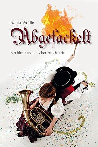 Abgefackelt-Ein-blasmusikalischer-Allgukrimi