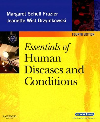 Essentials of Human Diseases and Conditions (Essentials of Human Diseases & Conditions), Margaret Schell Frazier RN  CMA  BS, Jeanette Drzymkowski RN  BS